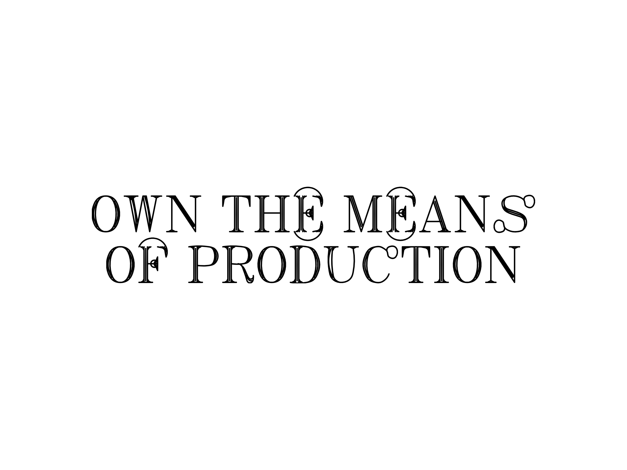 content/images/uploads/txt-own-the-means-of-production.png